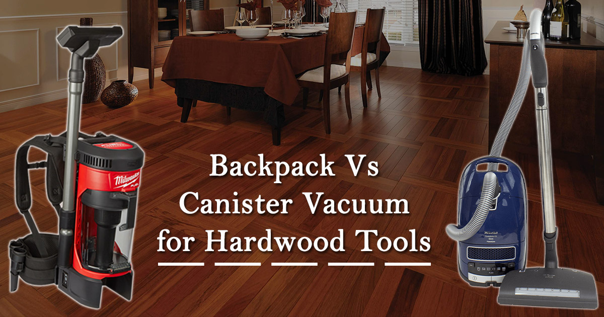 Backpack Vs Canister vacuum for hardwood tools image