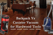 Canister vs Backpack Vacuum Cleaner for Hardwood Tools