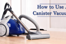 Simple Guide to use a Canister Vacuum – Tips to use your Vacuum perfectly